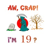 AW, CRAP!  I'M 19? Gifts