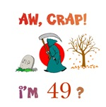 AW, CRAP!  I'M 49?  Gifts