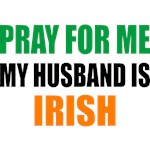 Pray For Me Irish Husband T-Shirts