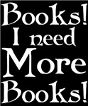 Books, I Need More Books! - fun t-shirts for book lovers come in choice of great dark colors, in styles for men and women.