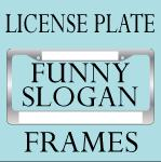 FUNNY SLOGAN LICENSE PLATE FRAMES