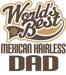 Mexican Hairless Dad (Worlds Best) T-shirts
