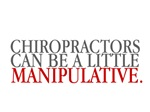 Chiropractors can be a little manipulative.