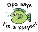 Opa Says I'm a Keeper!