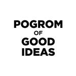 Pogrom of Good Ideas