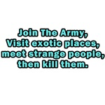 Join The Army, Visit exotic places, meet people...