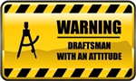 Warning! Draftsman With An Attitude