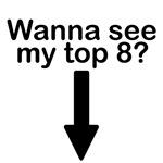 Wanna see my top 8?