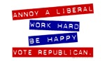 Annoy a Liberal, Work Hard and be Happy