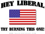 Hey Liberal Try Burning This One