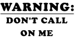 Warning: Don't Call On Me