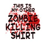 My Other Zombie Killing Shirt