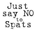 Just Say No to Spats T-shirts & Gifts