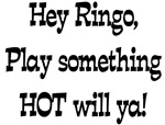 Hey Ringo Play Something Hot T-shirts & Gifts