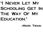 Schooling Get in Way of Education T-shirts & Gifts