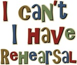 I can't I have Rehearsal T-shirts & Gifts