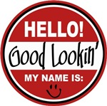 Hello My Name is Good Lookin Tag T-shirts Gifts
