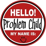 Hello my name is Problem Child T-shirts Gifts
