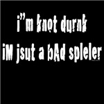I'm not drunk I'm just a bad speller