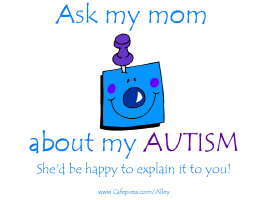 ASK MY MOM ABOUT MY AUTISM