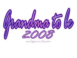 GRANDMA TO BE 2008