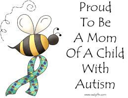 PROUD TO BE A MOM OF A CHILD WITH AUTISM
