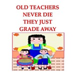 old teachers never die