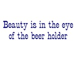 Beauty is in the Eye of the Beer Holder T-shirts a