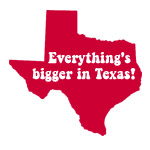 Everything's bigger in Texas!