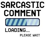 Sarcastic Comment Loading T Shirts