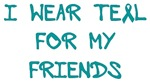 I Wear Teal For My Friends Shirts