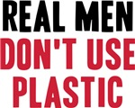 Real Men Don't Use Plastic T-shirt