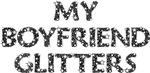 My Boyfriend Glitters Tee Shirts