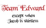 Team Edward Except When Jacob Is Shirtless T-shirt