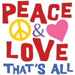 Peace Love That's All Shirts ~ Peace and love - that's all merchandise for all of us peace activists who believe that peace and love is all we really need.