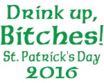 2013 Drink Up Bitches T-shirts