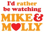 I'd Rather Be Watching Mike & Molly Shirts