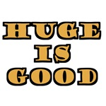 Huge Is Good T-Shirts & Gifts