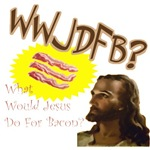 What Would Jesus Do For Bacon? WWJDFB