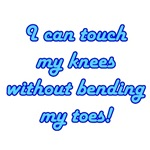 Touch My Knees Not Bending My Toes T-Shirts & Gift
