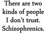 I Don't Trust Schizophrenics