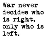 War Never Decides Who Is Right