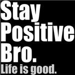 stay positive bro