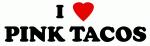 I Love PINK TACOS