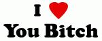 I Love You Bitch