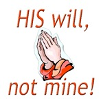 HIS WILL, NOT MINE!