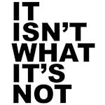 It Isn't What It's Not