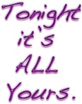 Tonight it's all yours!