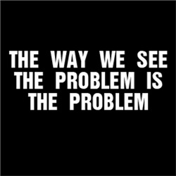 The way we see the problem is the problem