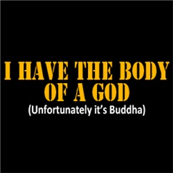 I Have The Body of A GOD. Unfortunately it's Buddh